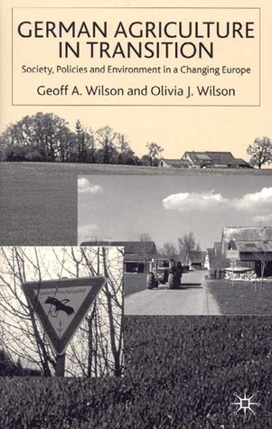 German Agriculture in Transition?: Society, Policies and Environment in a Changing Europe  by  Geoff Wilson