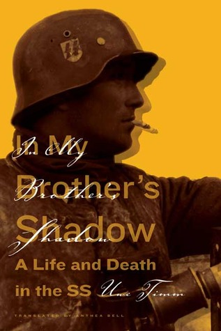 In My Brothers Shadow: A Life and Death in the SS Uwe Timm