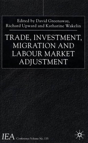 Trade, Investment, Migration and Labour Market Adjustment David Greenaway