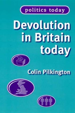 Devolution in Britain Today (Politics Today Colin Pilkington