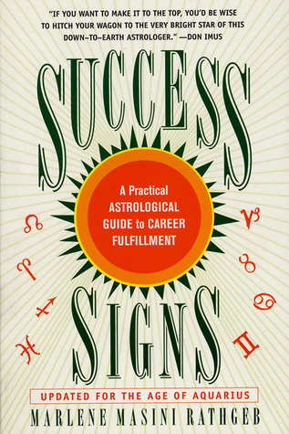 Success Signs, Second Edition: A Practical Astrological Guide to Career Fulfillment Marlene Masini Rathgeb