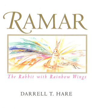 Ramar: The Rabbit with Rainbow Wings Darrell T. Hare