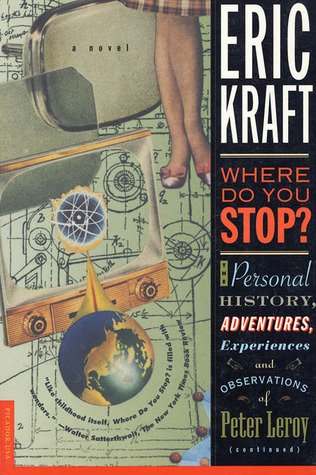 Where Do You Stop?: The Personal History, Adventures, Experiences, and Observations of Peter Leroy Eric Kraft