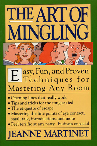 The Art of Mingling: Easy, Proven Techniques for Mastering Any Room  by  Jeanne  Martinet