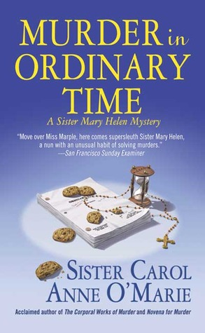 Murder in Ordinary Time (Sister Mary Helen, #4)  by  Carol Anne OMarie