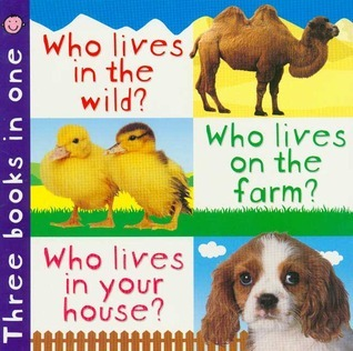 3 in 1: Who Lives in the Wild, Farm, House  by  Roger Priddy