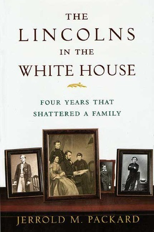 The Lincolns in the White House: Four Years That Shattered a Family  by  Jerrold M. Packard