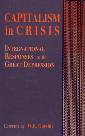 Capitalism in Crisis: An International Perspective on the 1930s W.R. Garside