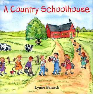 A Country Schoolhouse  by  Lynne Barasch
