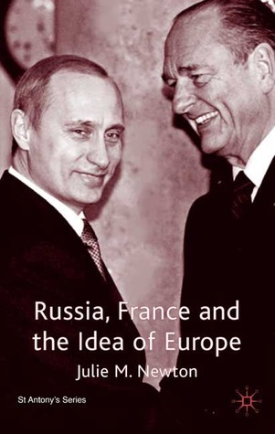 Russia, France and the Idea of Europe  by  Julie M. Newton