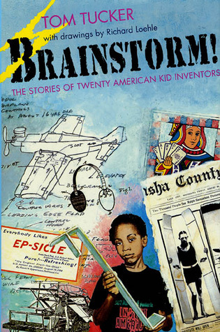 Brainstorms!: The Stories of Twenty American Kid Inventors  by  Tom Tucker
