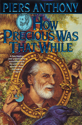 How Precious Was That While: An Autobiography Piers Anthony