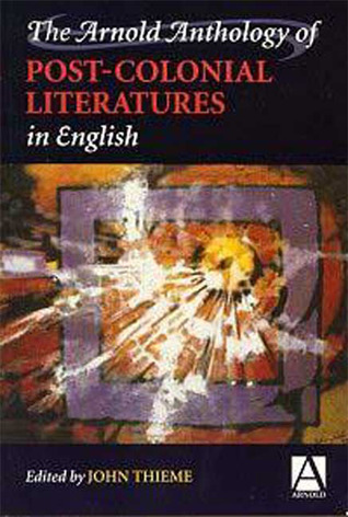 The Arnold Anthology of Postcolonial Literatures in English John Thieme