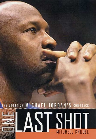 One Last Shot: The Story of Michael Jordans Comeback  by  Mitch Krugel