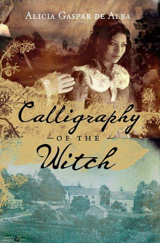 Calligraphy of the Witch  by  Alicia Gaspar De Alba
