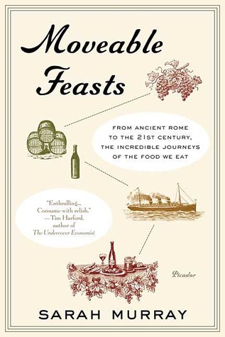 Moveable Feasts: From Ancient Rome to the 21st Century, the Incredible Journeys of the Food We Eat  by  Sarah  Murray