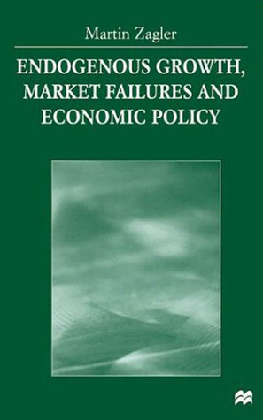 Endogenous Growth, Market Failures and Economic Policy Martin Zagler