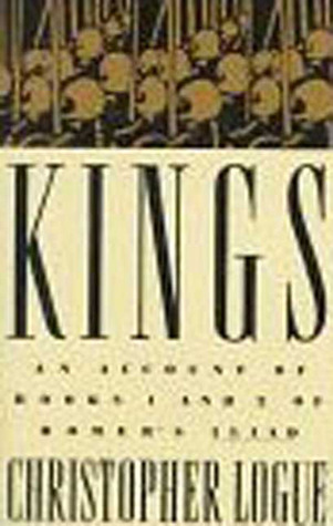 Kings: An Account of Books One and Two of Homers Iliad Christopher Logue