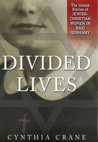 Divided Lives: The Untold Stories of Jewish-Christian Women in Nazi Germany  by  Cynthia A. Crane