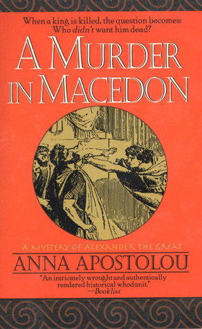 A Murder in Macedon (Mystery of Alexander the Great, #1) Anna Apostolou
