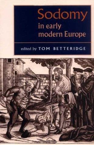 Sodomy in Early Modern Europe  by  Tom Betteridge