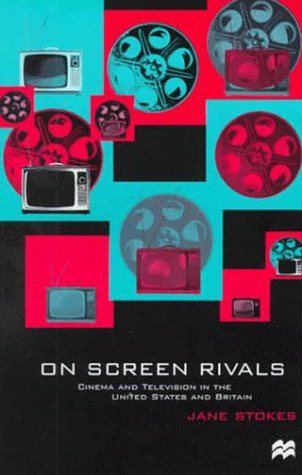 On Screen Rivals: Cinema And Television In The United States And Britain Jane Stokes
