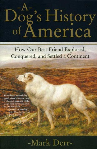 How the Dog Became the Dog: From Wolves to Our Best Friends  by  Mark Derr