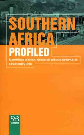 Southern Africa Profiled: Essential Facts on Society, Business, and Politics in South Africa Barry Turner