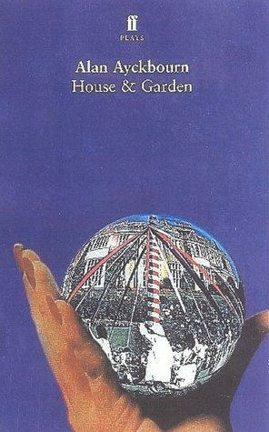 House & Garden: Two Plays Alan Ayckbourn
