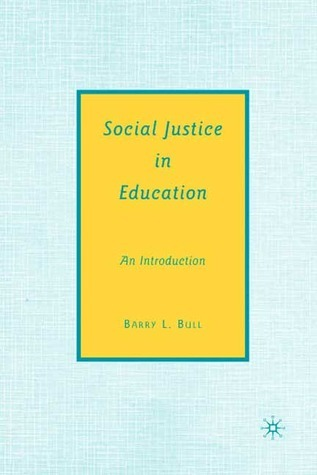 Social Justice in Education: An Introduction  by  Barry L. Bull
