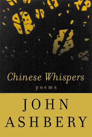 Chinese Whispers: Poems John Ashbery
