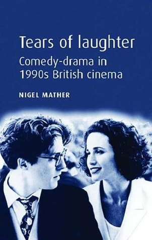 Tears of Laughter: Comedy-Drama in 1990s British Cinema  by  Nigel Mather