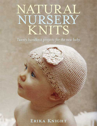 Natural Nursery Knits: Twenty Handknit Projects for the New Baby Erika Knight