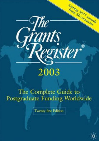 The Grants Register, 2003, Twenty-First Edition: Twenty-First Edition Waterlow Specialist Information Publishi
