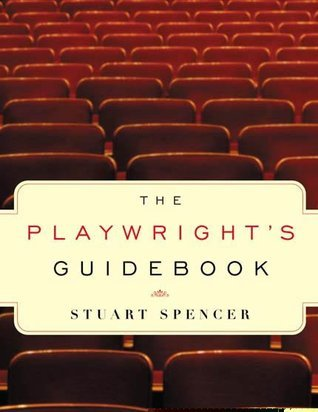 The Playwrights Guidebook: An Insightful Primer on the Art of Dramatic Writing  by  Stuart Spencer