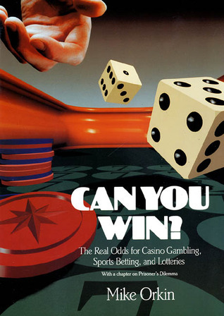 Can You Win?: The Real Odds for Casino Gambling, Sports Betting, and Lotteries Mike Orkin
