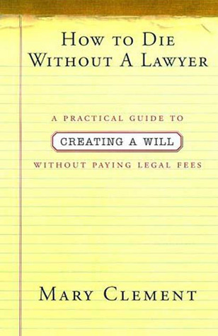 How to Die Without a Lawyer: A Practical Guide to Creating a Will Without Paying Legal Fees Mary Clement