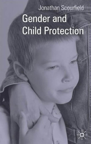 Gender and Child Protection Jonathan Scourfield