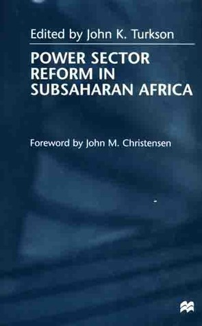 Power Sector Reform in Subsaharan Africa  by  John K. Turkson