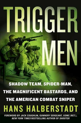 Trigger Men: Shadow Team, Spider-Man, the Magnificent Bastards, and the American Combat Sniper  by  Hans Halberstadt
