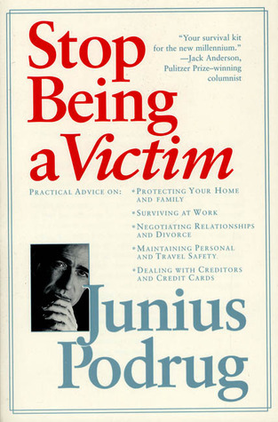 Stop Being A Victim: A Survival Kit For The New Millennium  by  Junius Podrug