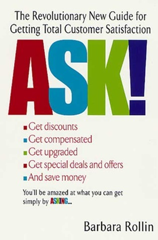 Ask!: The Revolutionary New Guide for Getting Total Customer Satisfaction  by  Barbara Rollin