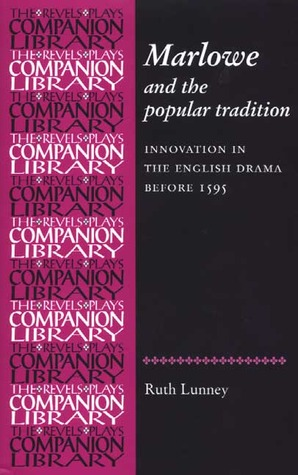 Marlowe and the Popular Tradition: Innovation in the English Drama Before 1595 Ruth Lunney