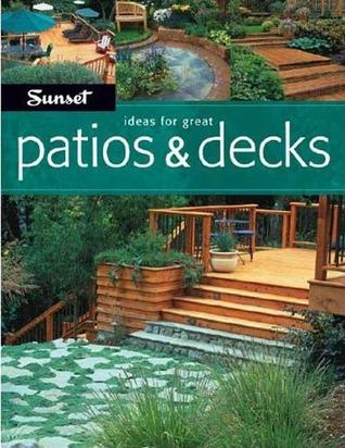 Ideas For Great Patios & Decks Sunset Magazines & Books