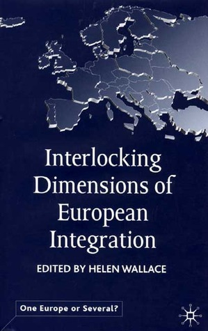 Interlocking Dimensions of European Integration Helen Wallace