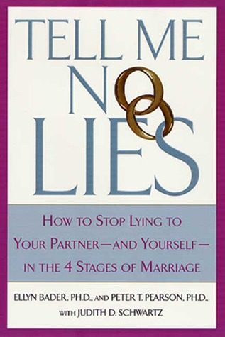 Tell Me No Lies: How to Stop Lying to Your Partner---and Yourself--in the 4 Stages of Marriage Peter T. Pearson
