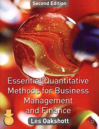 Essential Quantitative Methods for Business, Management and Finance, Second Edition Les Oakshott