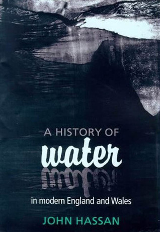 A History Of Water In Modern England And Wales  by  John Hassan