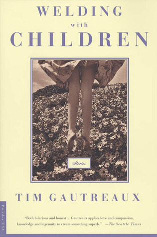 Welding with Children: Stories  by  Tim Gautreaux