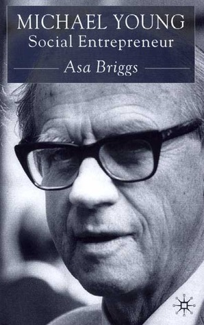 Michael Young: Social Entrepreneur  by  Asa Briggs